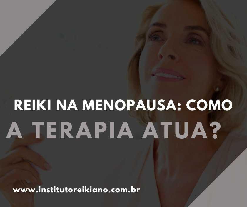 como reiki ajuda na menopausa