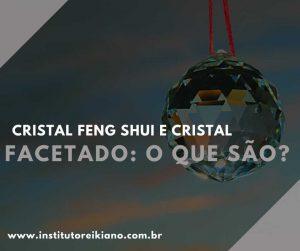 Você já ouviu falar em cristal feng shui? E no cristal facetado? Então, confira neste artigo os benefícios e como utilizá-los.